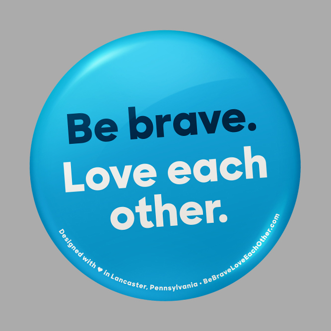 Be Brave. Love Each Other.